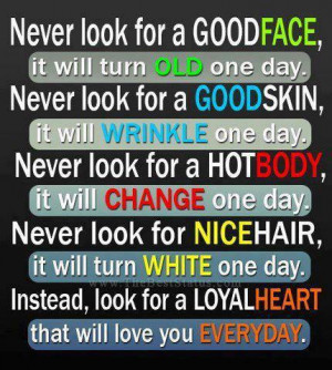 Look for a loyal heart, that will love you everyday