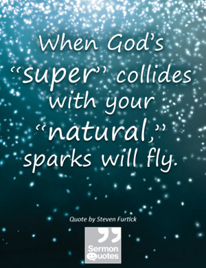 """... collides with your """"natural,"""" sparks will fly. — Steven Furtick"""