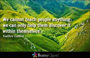people anything; we can only help them discover it within themselves ...