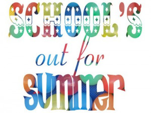 School's out for the Summer!!