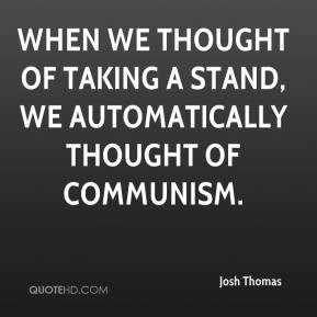 Josh Thomas - When we thought of taking a stand, we automatically ...