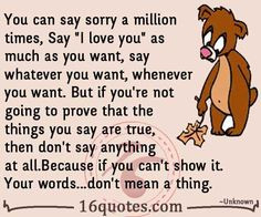 "You can say sorry a million times, Say ""I love you"" as much as you ..."