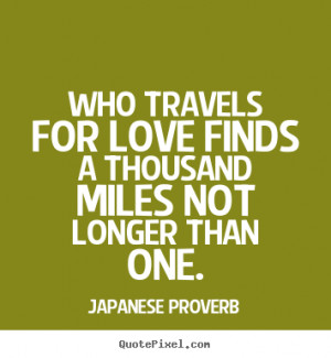 Create your own picture quotes about love - Who travels for love finds ...