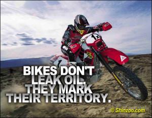 "Bikes don't leak oil, they mark their territory."""