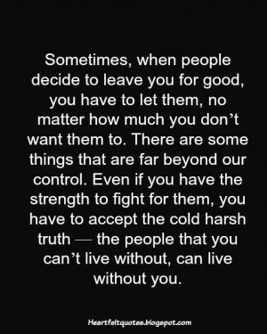 Sometimes, when people decide to leave you for good, you have to let ...