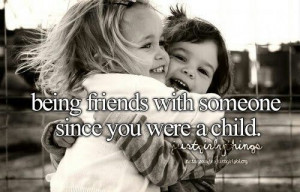 Being Friends With Someone Since You Were A Child.