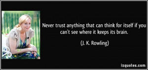 Never trust anything that can think for itself if you can't see where ...