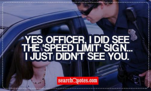 Yes officer, I did see the 'Speed limit' sign...I just didn't see you.