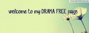 welcome to my DRAMA FREE page Profile Facebook Covers