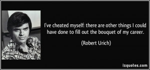 quote-i-ve-cheated-myself-there-are-other-things-i-could-have-done-to ...
