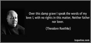 Over this damp grave I speak the words of my love: I, with no rights ...