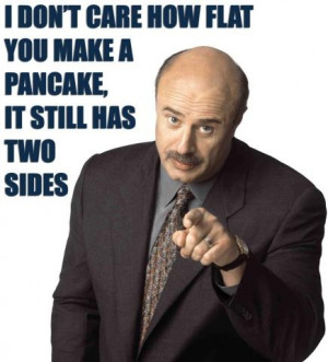 DR. PHIL. I love him. YES, really!
