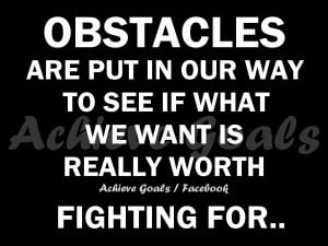 Obstacles are put in our way
