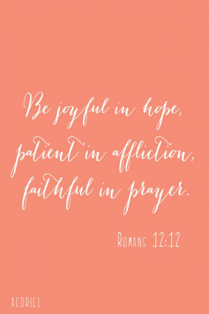 Be Joyful In Hope Patient In affiction Faithful In Prayer - Joy Quotes