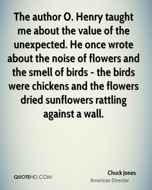 The author O. Henry taught me about the value of the unexpected. He ...