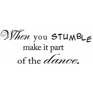 Memorable Quotes / when you stumble make it part of the dance - Google ...