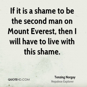 If it is a shame to be the second man on Mount Everest, then I will ...