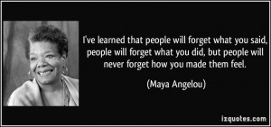 quote-i-ve-learned-that-people-will-forget-what-you-said-people-will ...