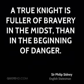 true knight is fuller of bravery in the midst, than in the beginning ...