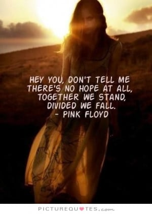 ... Quotes Song Quotes Pink Floyd Quotes Together Quotes Divided Quotes