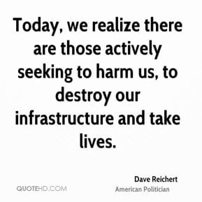 Dave Reichert - Today, we realize there are those actively seeking to ...