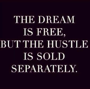 The dream is free, but the hustle is sold separately. #StuffILearned