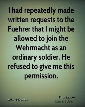 ... Wehrmacht as an ordinary soldier. He refused to give me this