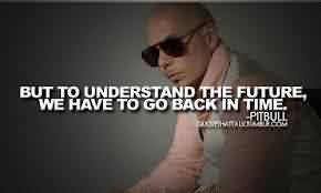 amazing-celebrity-quote-by-pitbull-but-to-understand-the-future-we ...