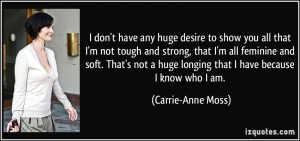 any huge desire to show you all that I'm not tough and strong, that I ...