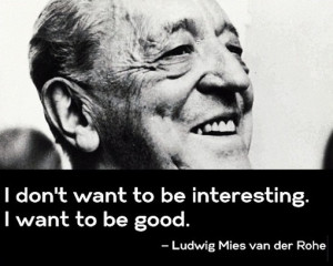 Ludwig Mies van der Rohe's Quote