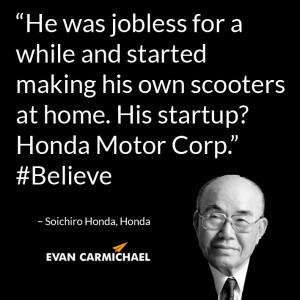 """... at home. His startup? Honda Motor Corp."""" – Soichiro Honda #Believe"""