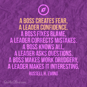 boss creates fear, a leader confidence. A boss fixes blame, a leader ...
