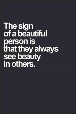 Quotes The Sign of A Beautiful Person Is That They Always See Beauty ...