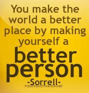 ... QUOTES.you-make-the-world-a-better-place-by-making-yourself-a-better