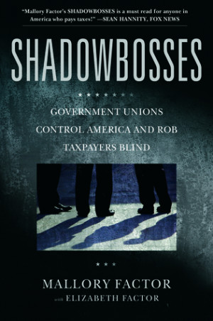 Shadowbosses: Government Unions Control America and Rob Taxpayers ...
