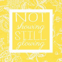 Not Showing, Still Glowing. #adoption #quote More