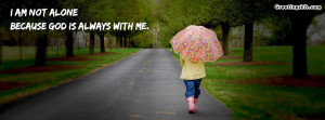 Am Not Alone Quotes I am not alone because god is