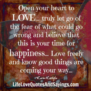 Open your heart to LOVE… truly let go of the fear of what could go ...