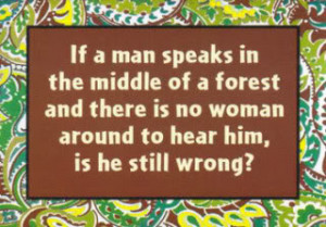 funny man woman life quote question if a man speaks in the middle of a ...