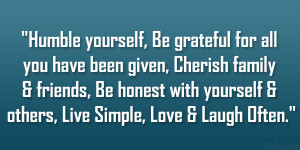 Humble yourself, Be grateful for all you have been given, Cherish ...
