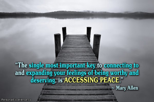 "... of being worthy and deserving, is accessing peace."" ~ Mary Allen"