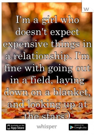girl who doesn't expect expensive things in a relationship. I'm ...