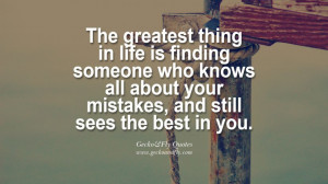 The greatest thing in life is finding someone who knows all about your ...