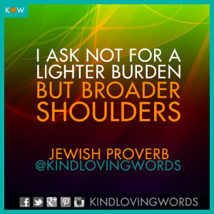 ... but broader shoulders jewish proverb # quotes # proverb # strength