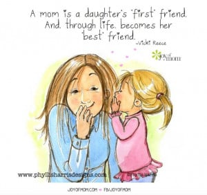 ... daughter's 'first' friend. And through life becomes her 'best' friend