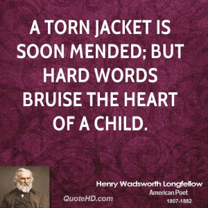 torn jacket is soon mended; but hard words bruise the heart of a ...