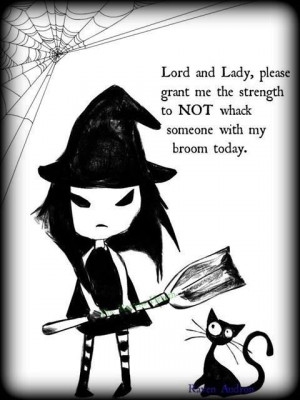 ... grant me the strength, to NOT whack someone with my broom today