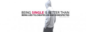 ... Quote:Being single is better than being lied to,cheated on and