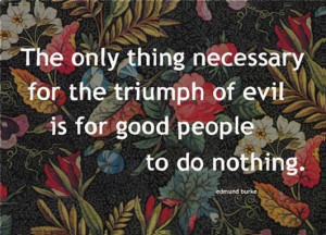 edmund burke quote the only thing necessary for the triumph of evil is ...