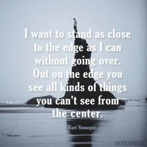 Kurt Vonnegut Quote: Standing Close to the Edge 5-Minute Fix ...